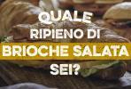 Quale brioche salata sei_test